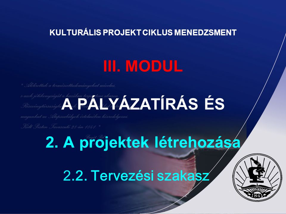 KULTURÁLIS PROJEKT CIKLUS MENEDZSMENT III. MODUL A PÁLYÁZATÍRÁS ÉS 2