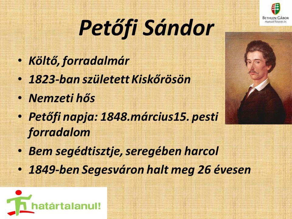 Petőfi Sándor Költő, forradalmár 1823-ban született Kiskőrösön