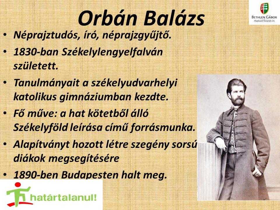 Orbán Balázs Néprajztudós, író, néprajzgyűjtő.