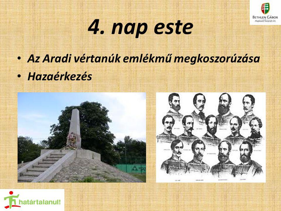 4. nap este Az Aradi vértanúk emlékmű megkoszorúzása Hazaérkezés