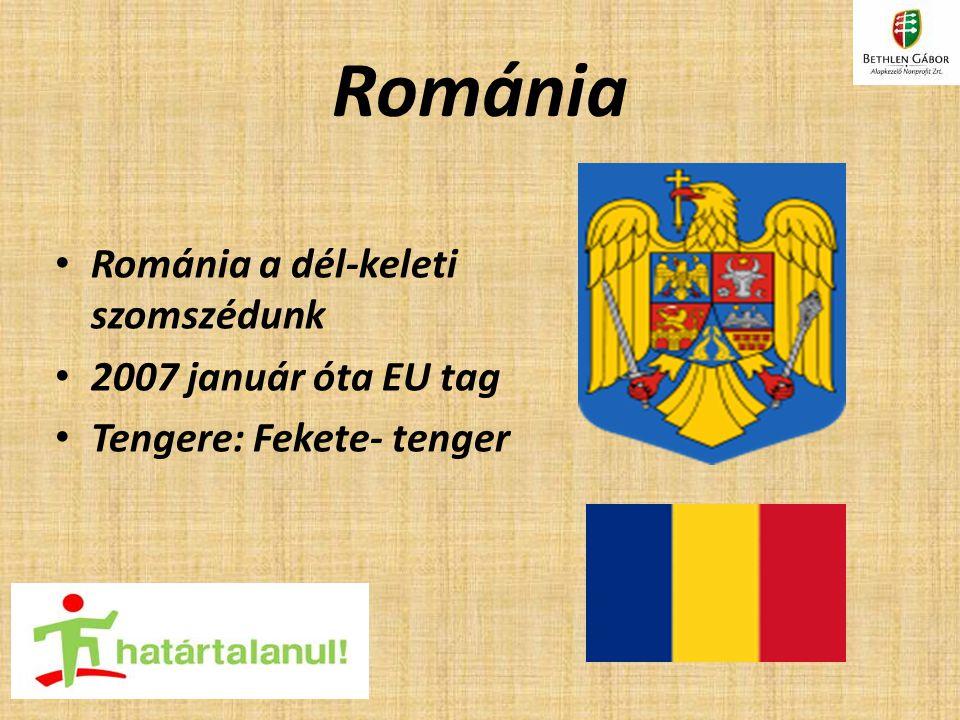 Románia Románia a dél-keleti szomszédunk 2007 január óta EU tag