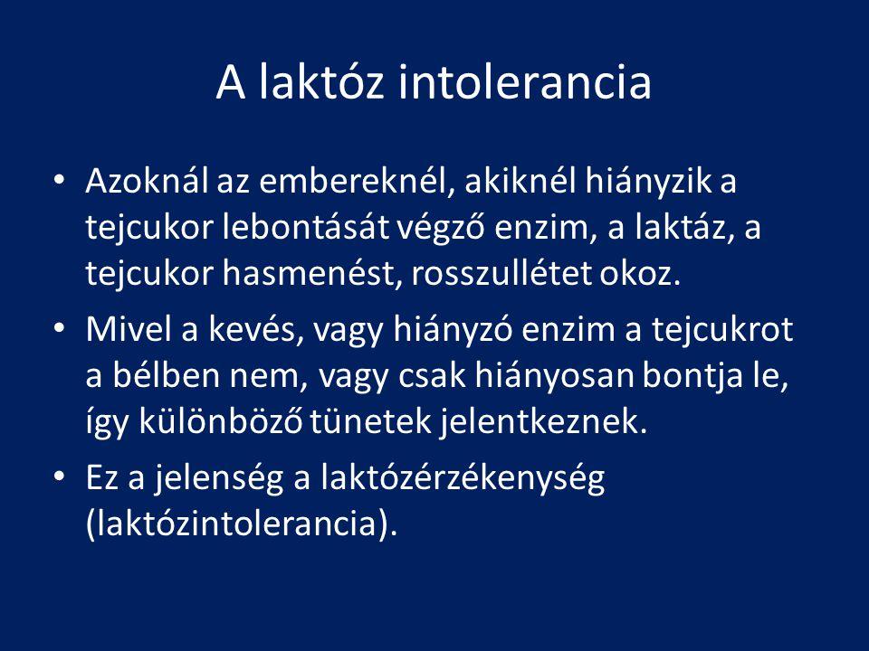 A laktóz intolerancia Azoknál az embereknél, akiknél hiányzik a tejcukor lebontását végző enzim, a laktáz, a tejcukor hasmenést, rosszullétet okoz.