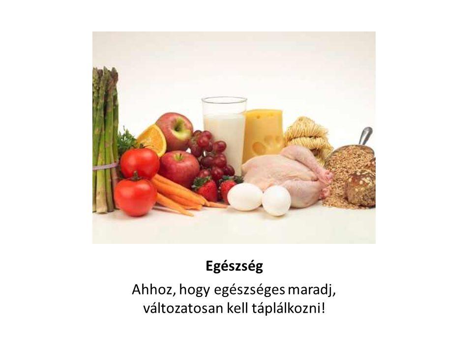 Ahhoz, hogy egészséges maradj, változatosan kell táplálkozni!