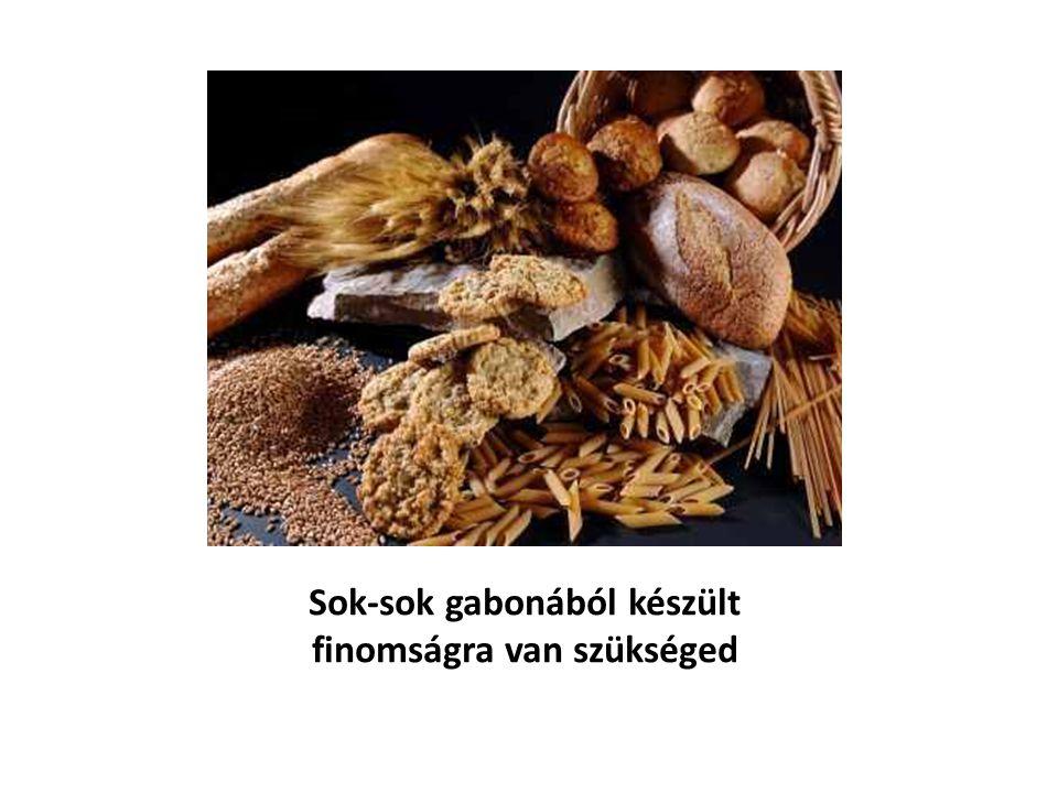 Sok-sok gabonából készült finomságra van szükséged