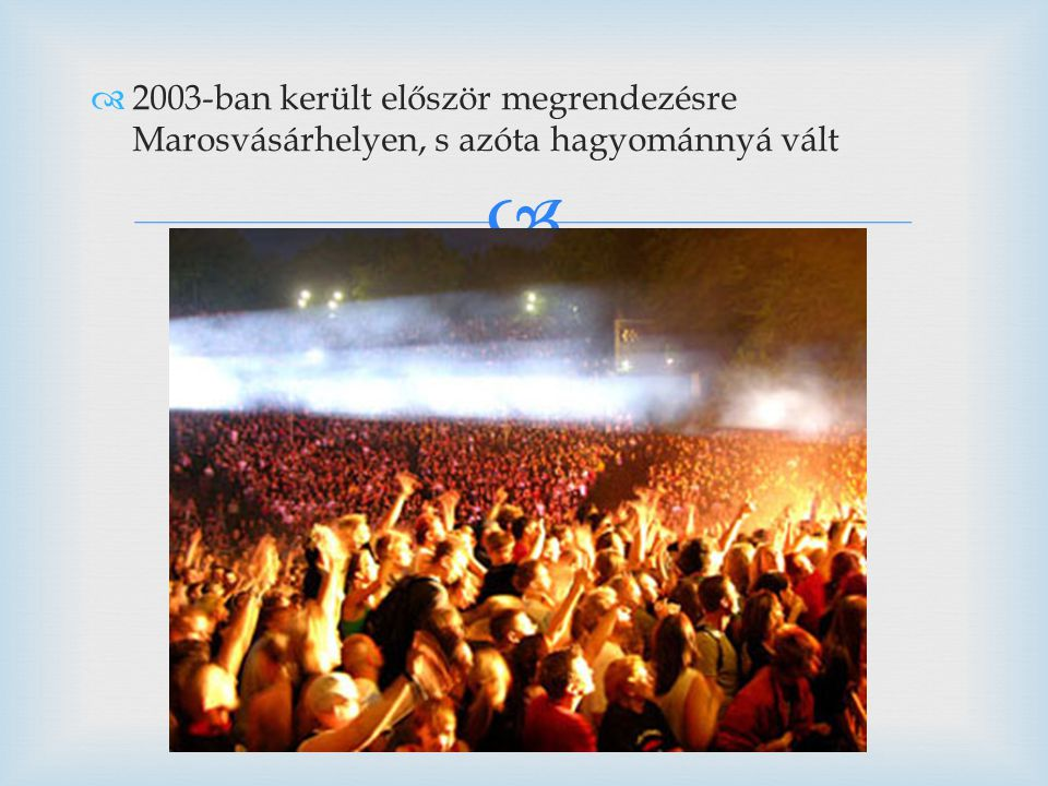 2003-ban került először megrendezésre Marosvásárhelyen, s azóta hagyománnyá vált