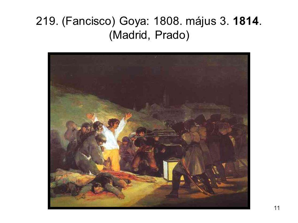 219. (Fancisco) Goya: 1808. május 3. 1814. (Madrid, Prado)