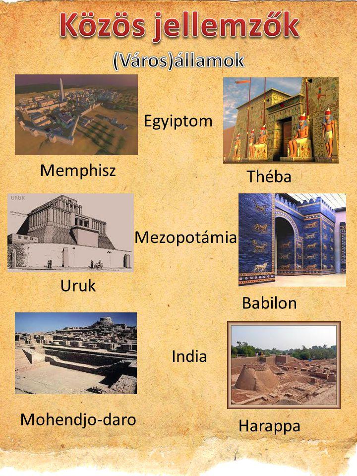 Közös jellemzők (Város)államok Egyiptom Memphisz Théba Mezopotámia