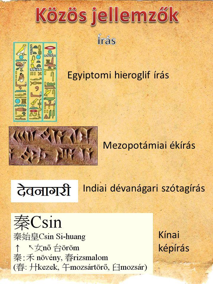 Közös jellemzők Írás Egyiptomi hieroglif írás Mezopotámiai ékírás