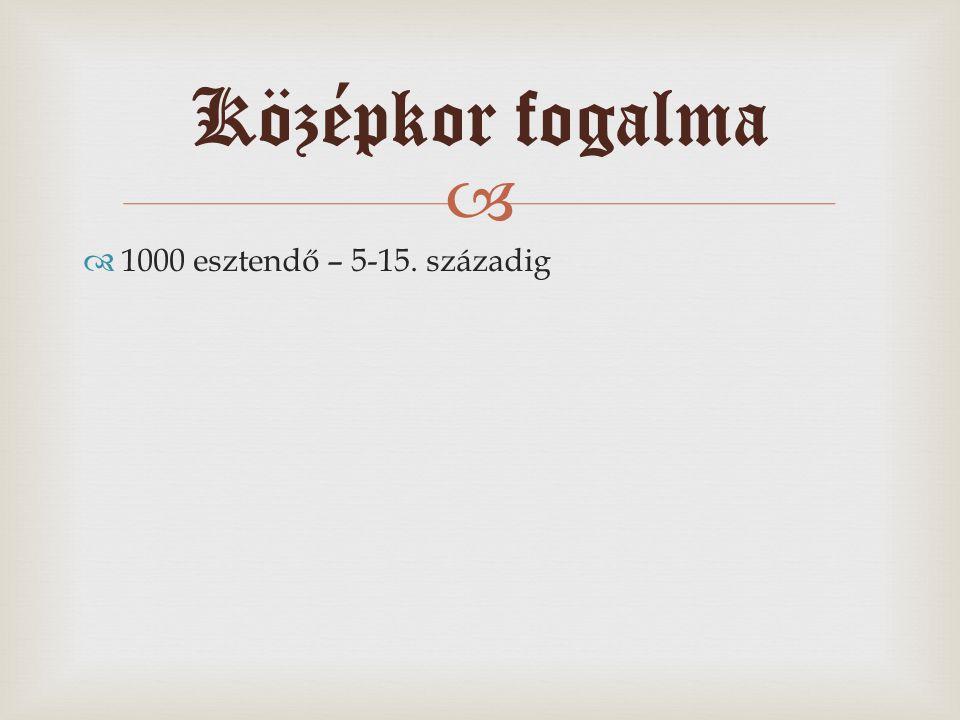 Középkor fogalma 1000 esztendő – 5-15. századig