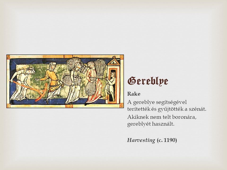 Gereblye Rake. A gereblye segítségével terítették és gyűjtötték a szénát. Akiknek nem telt boronára, gereblyét használt.