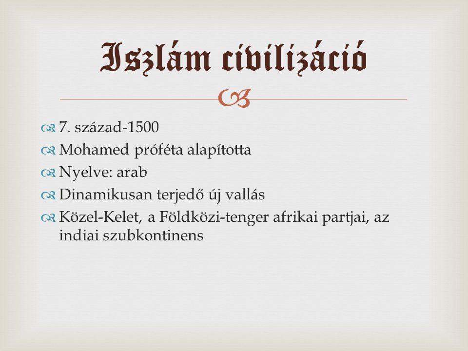 Iszlám civilizáció 7. század-1500 Mohamed próféta alapította