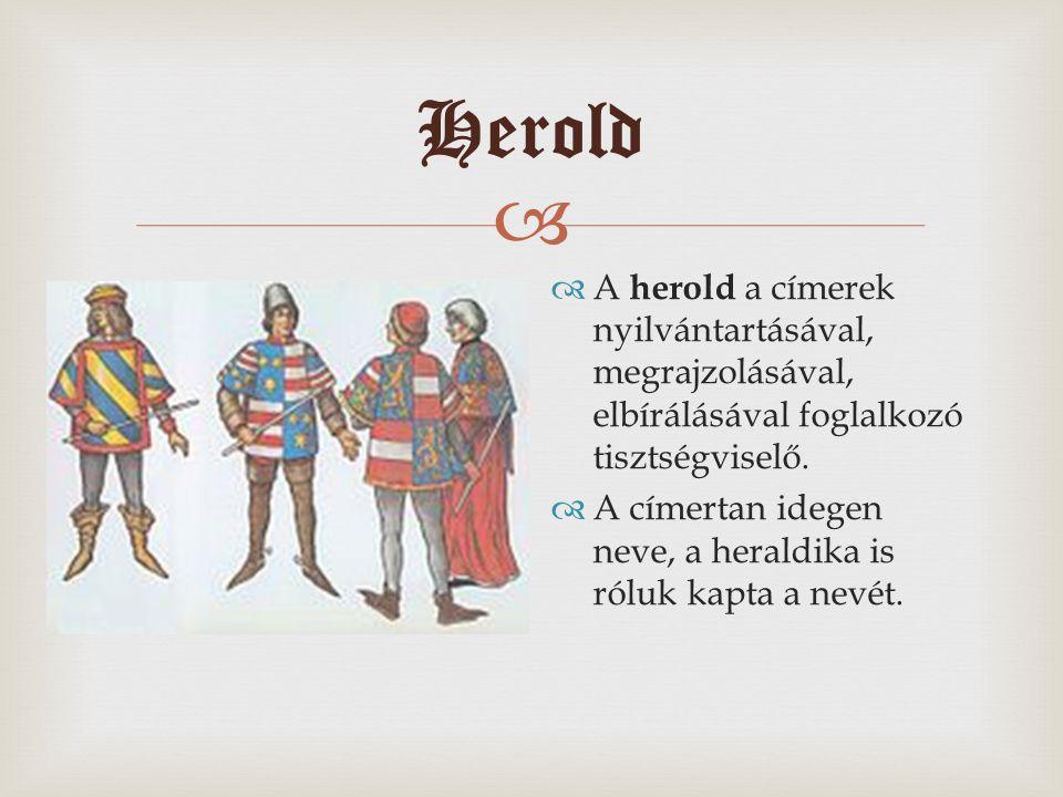 Herold A herold a címerek nyilvántartásával, megrajzolásával, elbírálásával foglalkozó tisztségviselő.