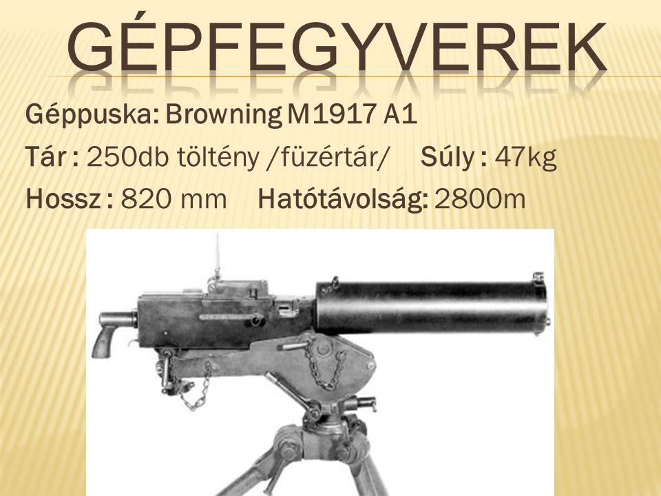Gépfegyverek Géppuska: Browning M1917 A1 Tár : 250db töltény /füzértár/ Súly : 47kg Hossz : 820 mm Hatótávolság: 2800m