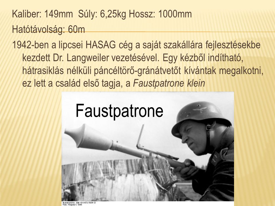 Faustpatrone Kaliber: 149mm Súly: 6,25kg Hossz: 1000mm