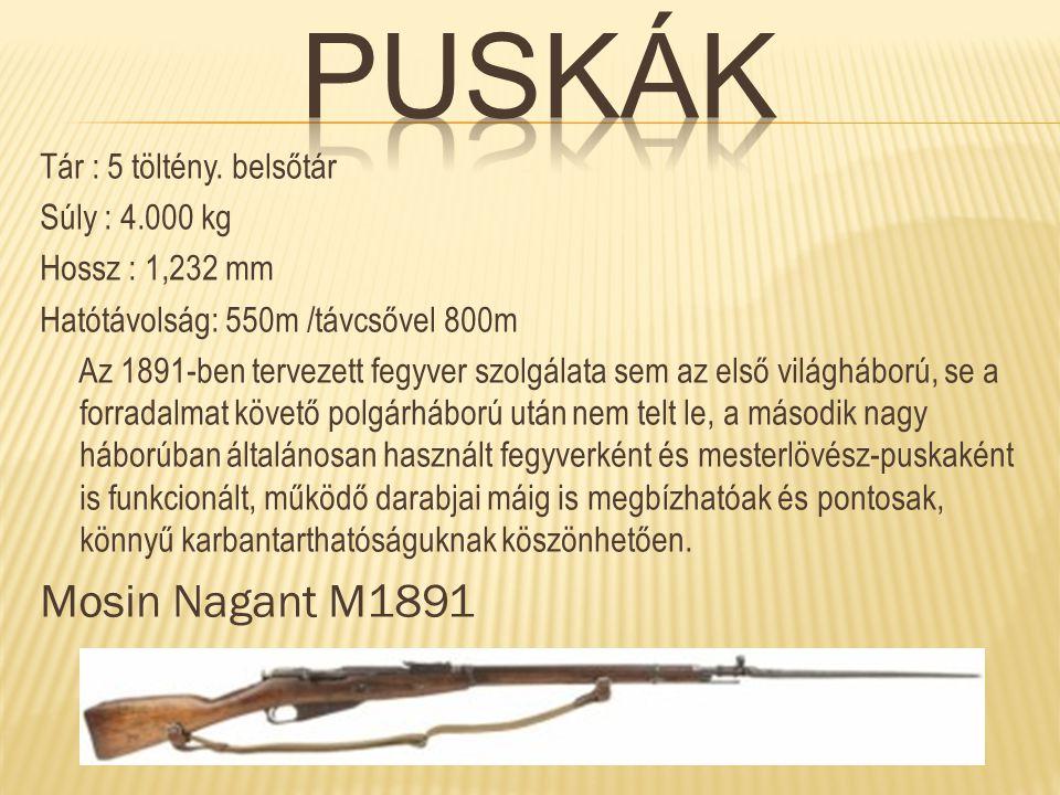 Puskák Mosin Nagant M1891 Tár : 5 töltény. belsőtár Súly : 4.000 kg