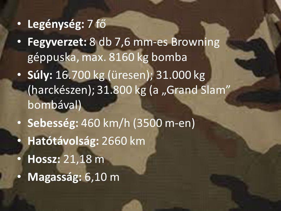 Legénység: 7 fő Fegyverzet: 8 db 7,6 mm-es Browning géppuska, max. 8160 kg bomba.