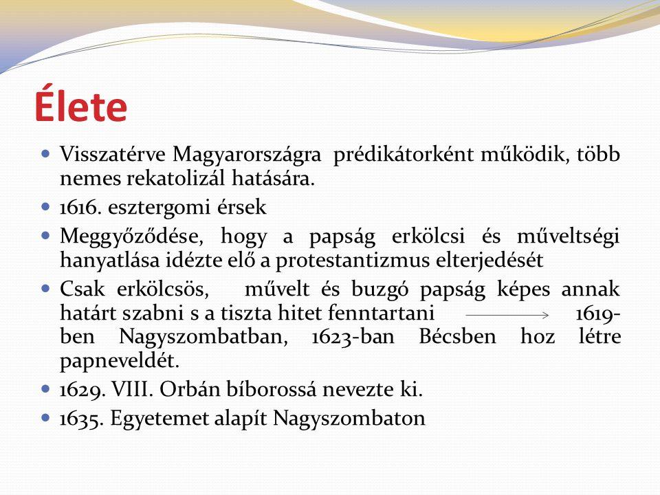 Élete Visszatérve Magyarországra prédikátorként működik, több nemes rekatolizál hatására. 1616. esztergomi érsek.