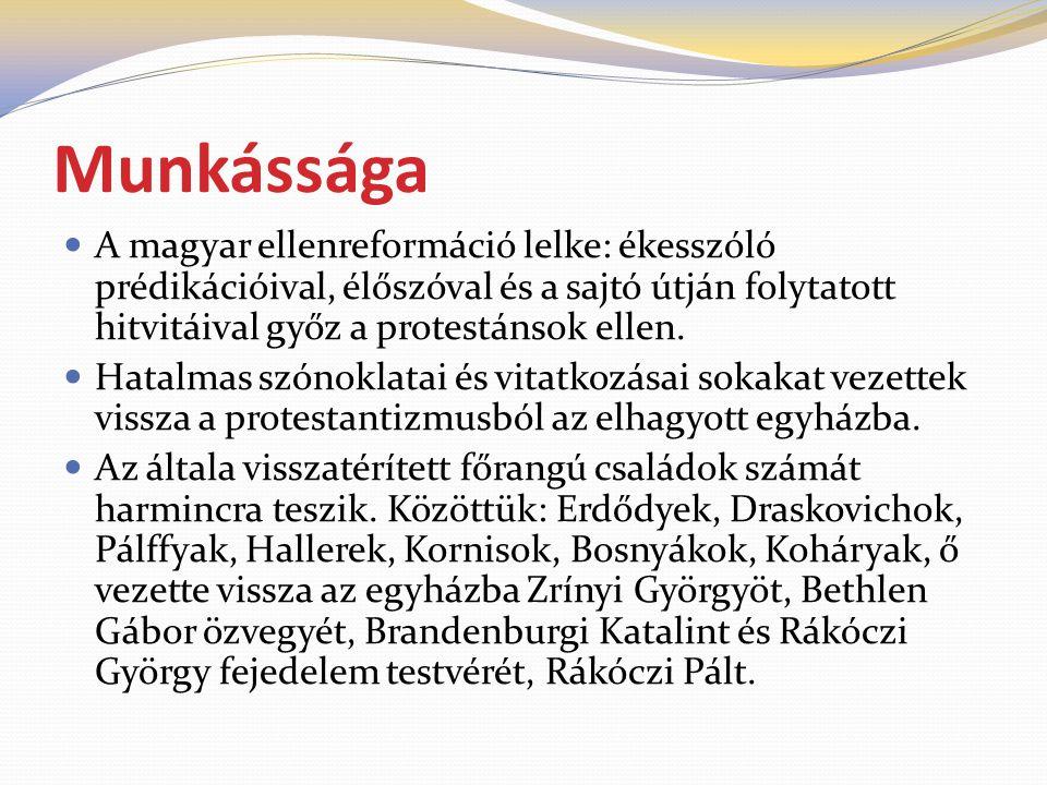 Munkássága A magyar ellenreformáció lelke: ékesszóló prédikációival, élőszóval és a sajtó útján folytatott hitvitáival győz a protestánsok ellen.