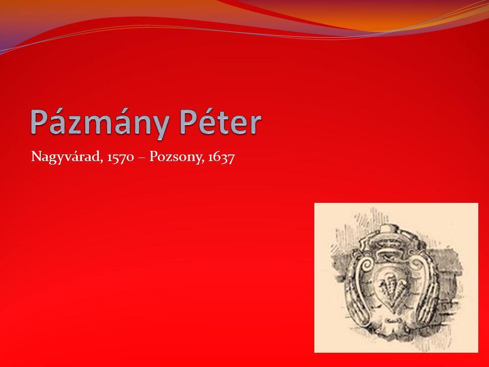 Pázmány Péter Nagyvárad, 1570 – Pozsony, 1637