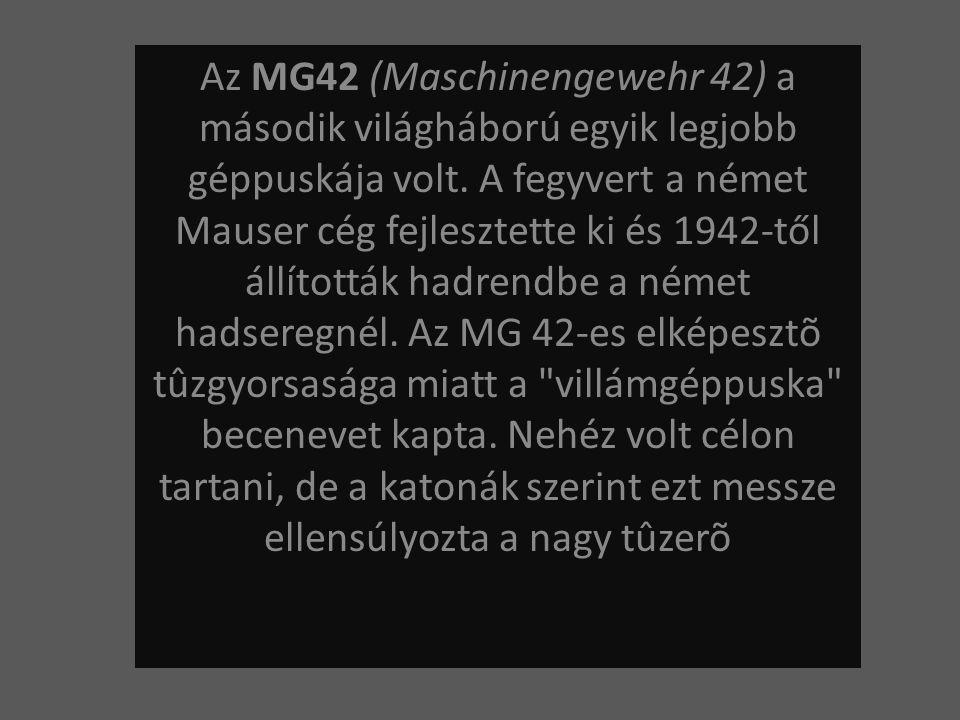 Az MG42 (Maschinengewehr 42) a második világháború egyik legjobb géppuskája volt.