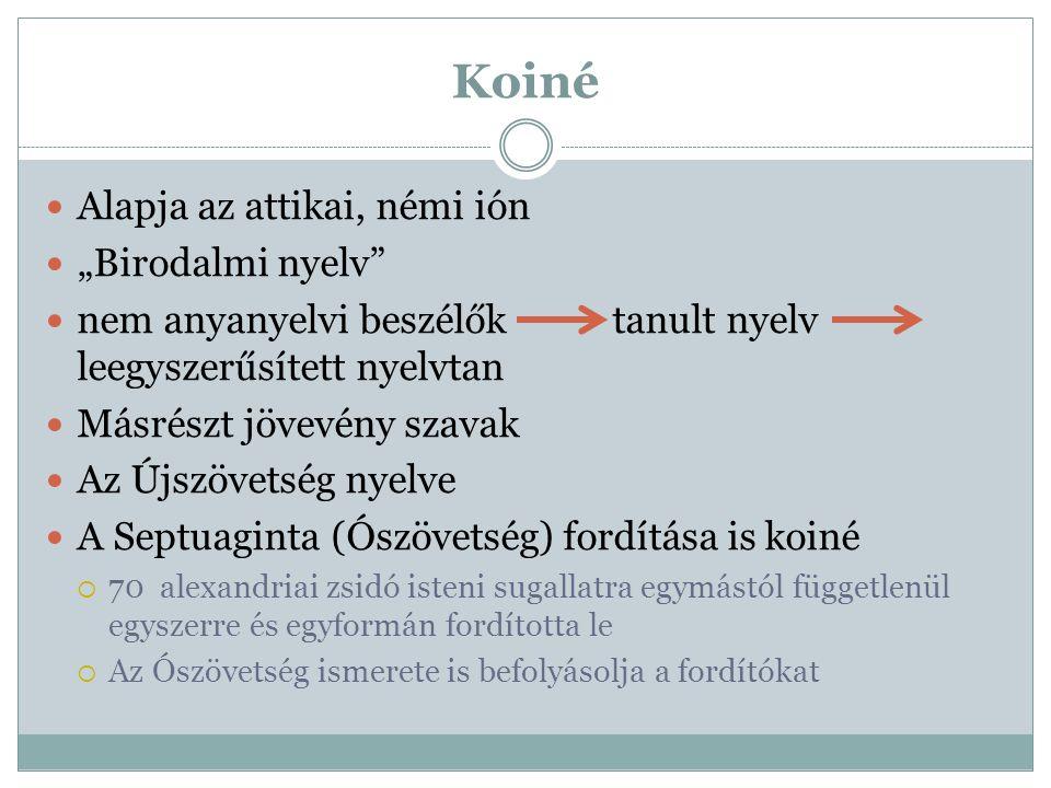 """Koiné Alapja az attikai, némi ión """"Birodalmi nyelv"""