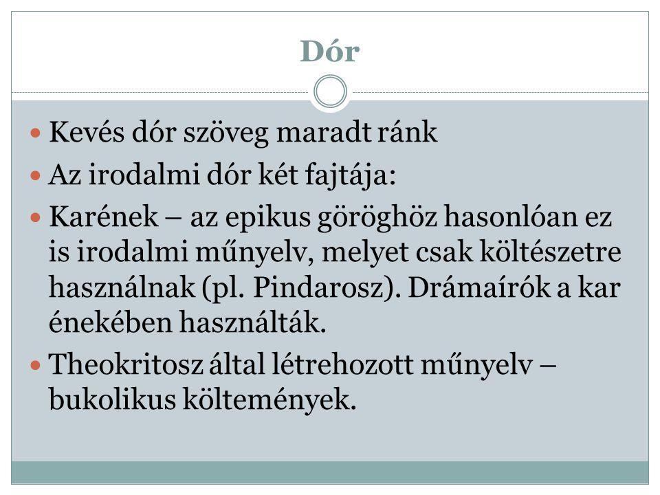 Dór Kevés dór szöveg maradt ránk Az irodalmi dór két fajtája: