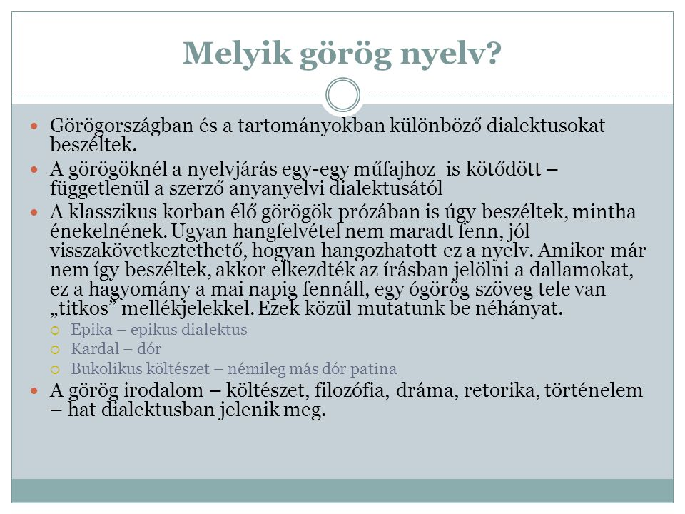 Melyik görög nyelv Görögországban és a tartományokban különböző dialektusokat beszéltek.
