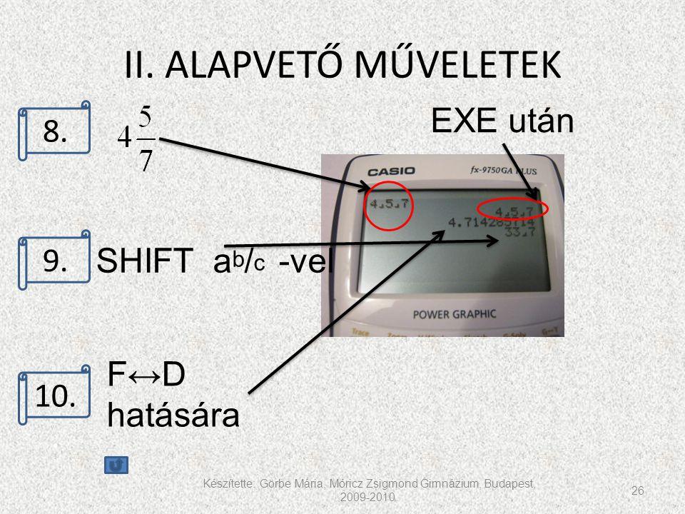 II. ALAPVETŐ MŰVELETEK EXE után 8.. 9.. SHIFT ab/c -vel 10.. F↔D