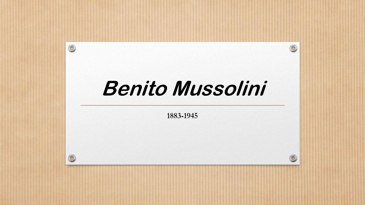 Benito Mussolini 1883-1945