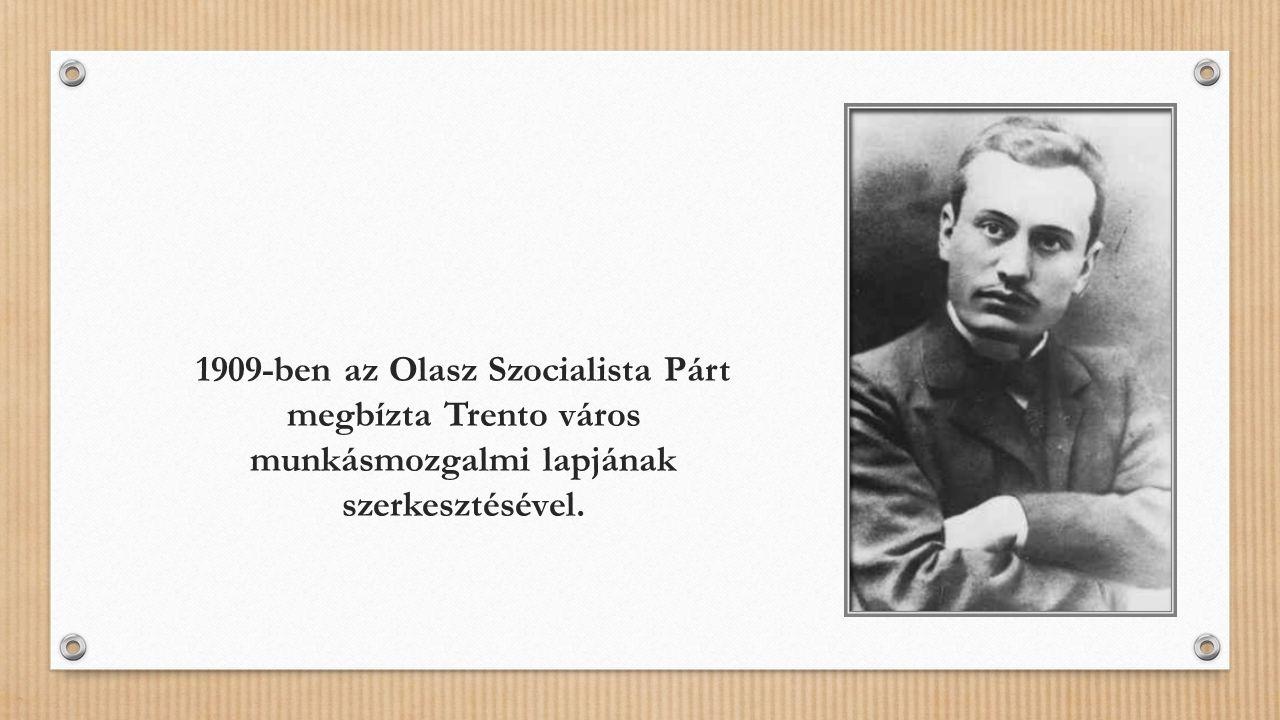 1909-ben az Olasz Szocialista Párt megbízta Trento város munkásmozgalmi lapjának szerkesztésével.
