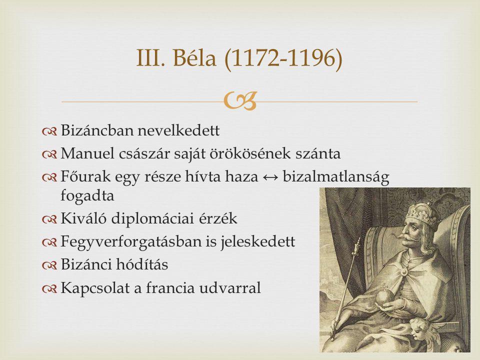 III. Béla (1172-1196) Bizáncban nevelkedett