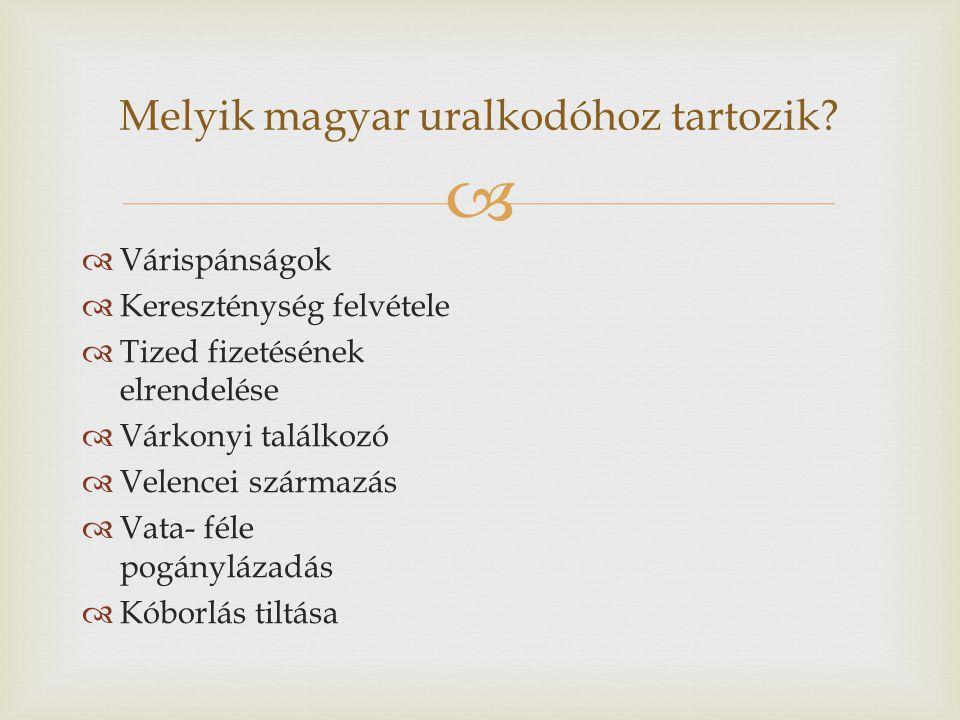 Melyik magyar uralkodóhoz tartozik