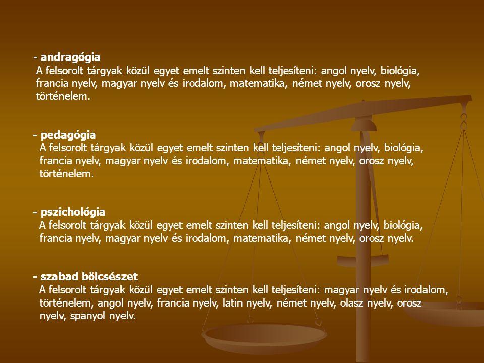 - andragógia A felsorolt tárgyak közül egyet emelt szinten kell teljesíteni: angol nyelv, biológia,
