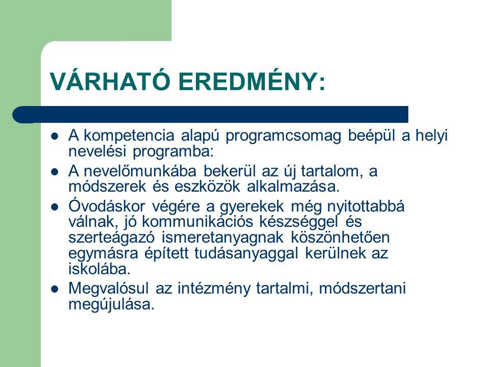 VÁRHATÓ EREDMÉNY: A kompetencia alapú programcsomag beépül a helyi nevelési programba: