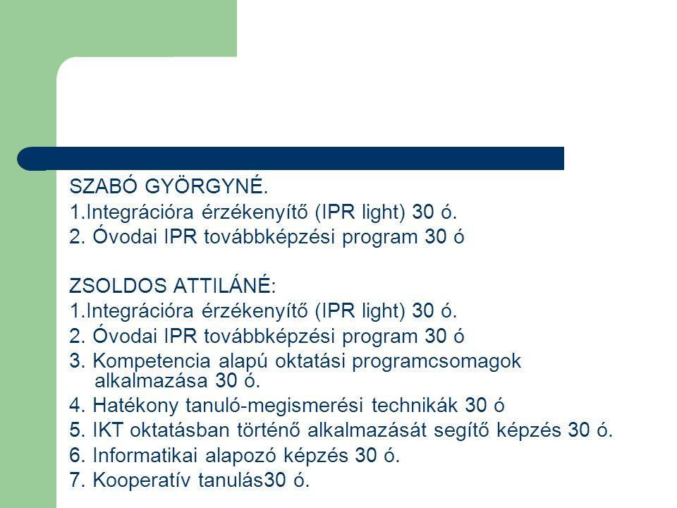 SZABÓ GYÖRGYNÉ. 1.Integrációra érzékenyítő (IPR light) 30 ó. 2. Óvodai IPR továbbképzési program 30 ó.