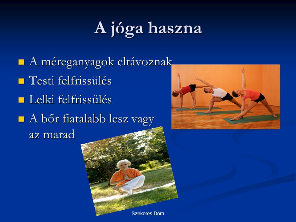 A jóga haszna A méreganyagok eltávoznak Testi felfrissülés