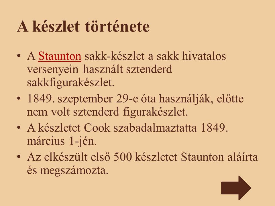 A készlet története A Staunton sakk-készlet a sakk hivatalos versenyein használt sztenderd sakkfigurakészlet.