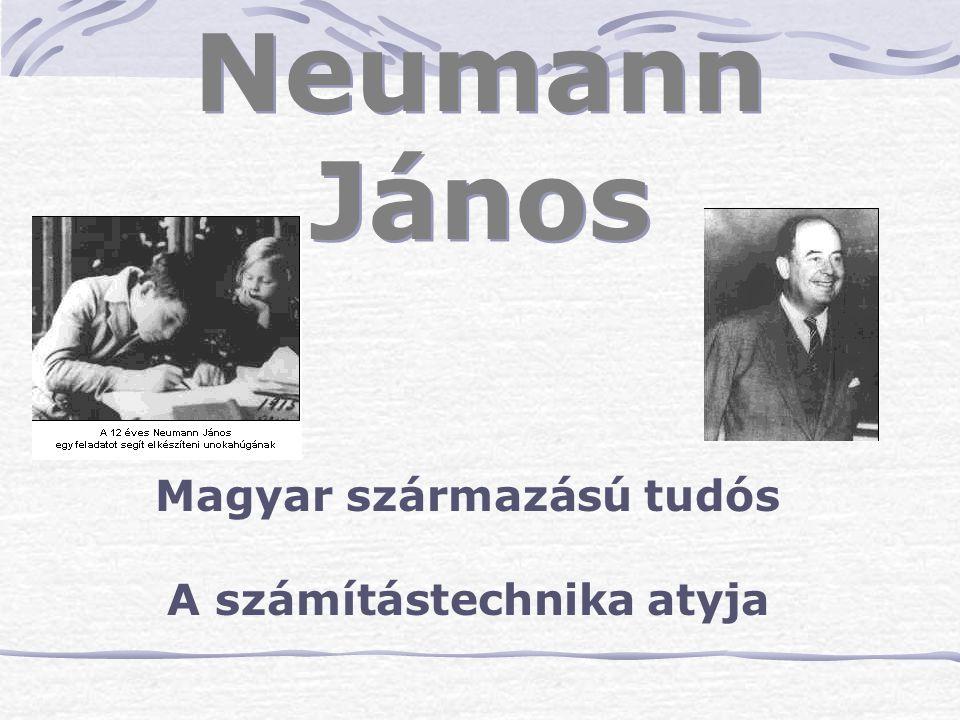Magyar származású tudós A számítástechnika atyja