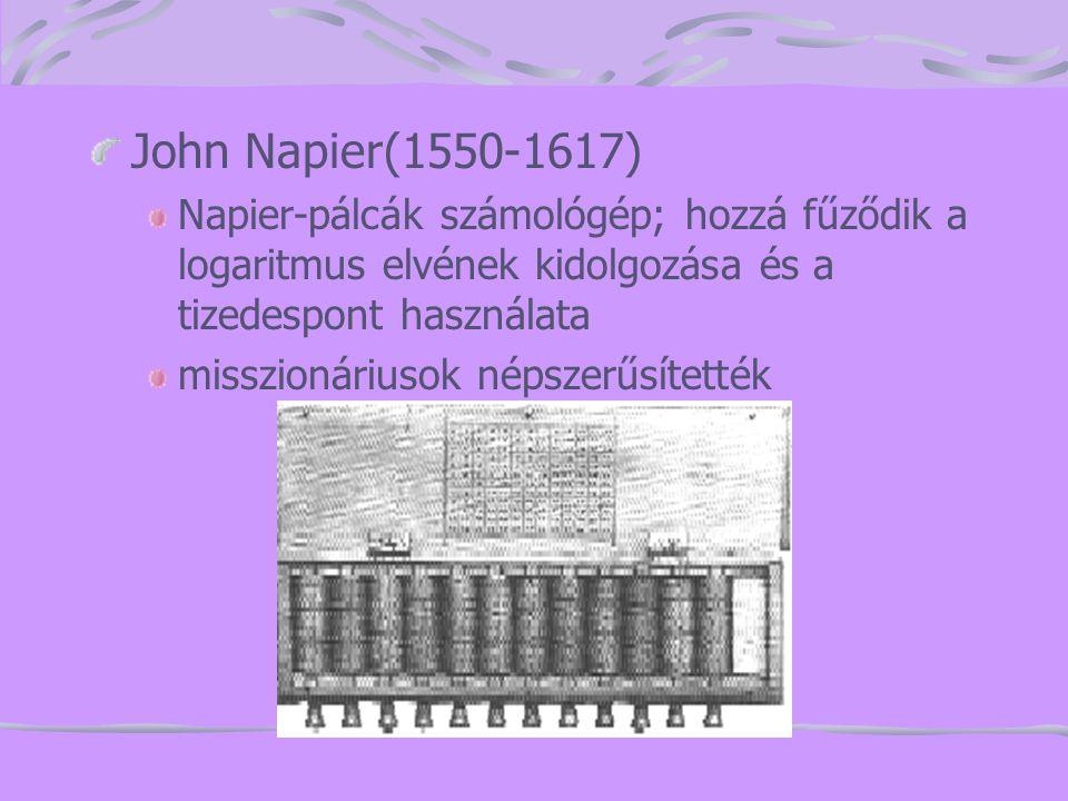 John Napier(1550-1617) Napier-pálcák számológép; hozzá fűződik a logaritmus elvének kidolgozása és a tizedespont használata.