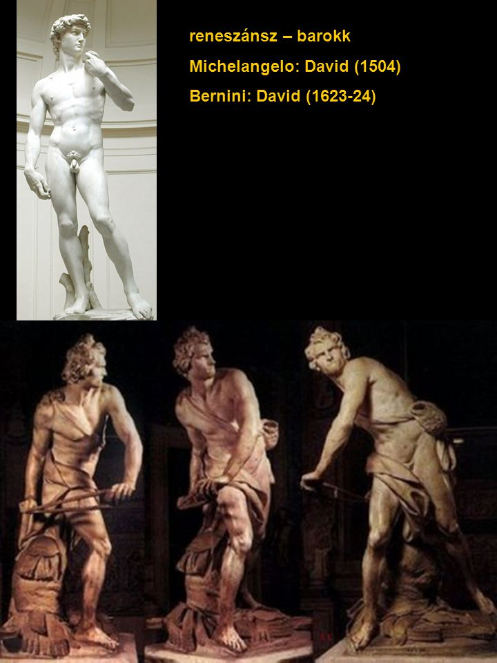 reneszánsz – barokk Michelangelo: David (1504) Bernini: David (1623-24)