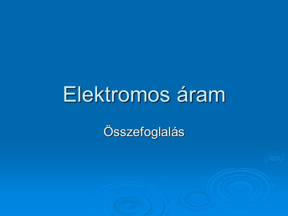 Elektromos áram Összefoglalás