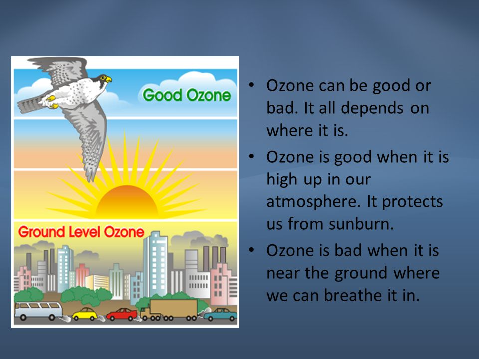 Ozone can be good or bad. It all depends on where it is.