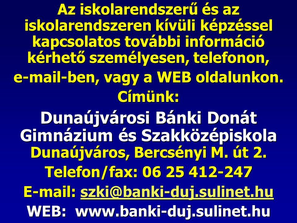 e-mail-ben, vagy a WEB oldalunkon. E-mail: szki@banki-duj.sulinet.hu