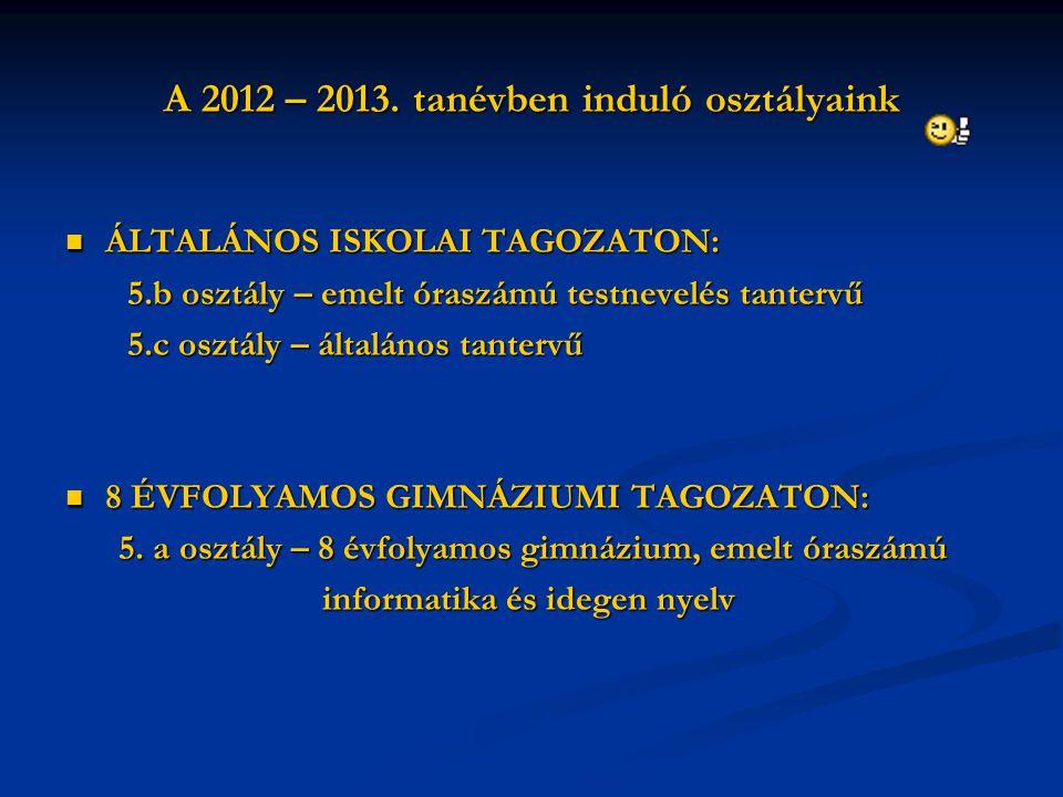 A 2012 – 2013. tanévben induló osztályaink