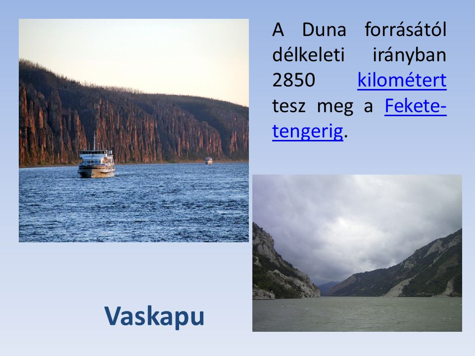A Duna forrásától délkeleti irányban 2850 kilométert tesz meg a Fekete-tengerig.