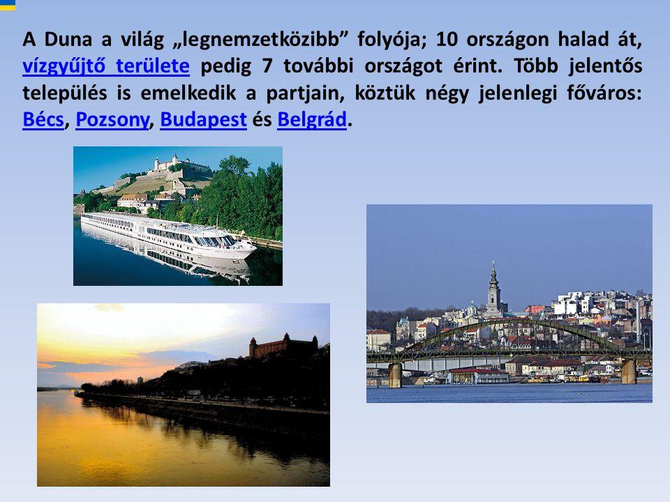 """A Duna a világ """"legnemzetközibb folyója; 10 országon halad át, vízgyűjtő területe pedig 7 további országot érint."""
