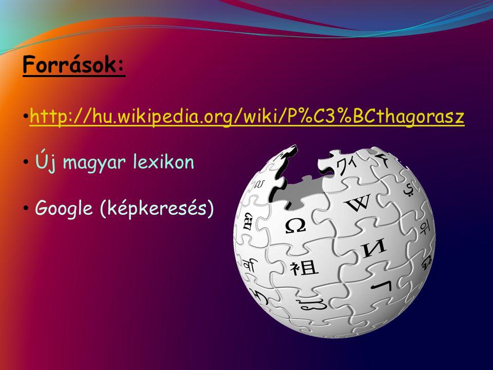 Források: http://hu.wikipedia.org/wiki/P%C3%BCthagorasz