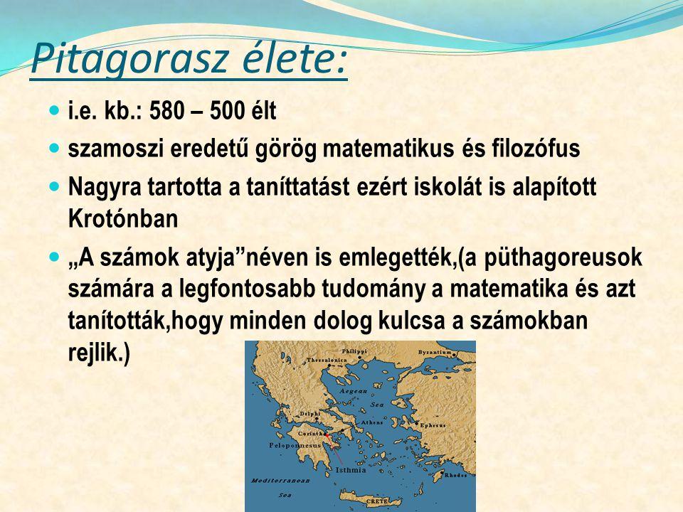 Pitagorasz élete: i.e. kb.: 580 – 500 élt