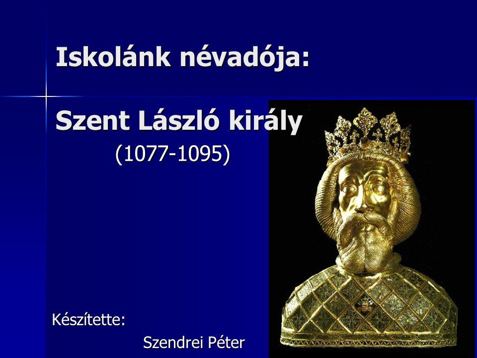 Iskolánk névadója: Szent László király