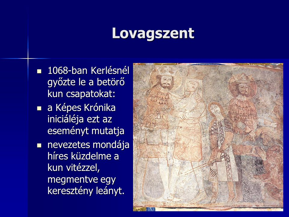 Lovagszent 1068-ban Kerlésnél győzte le a betörő kun csapatokat: